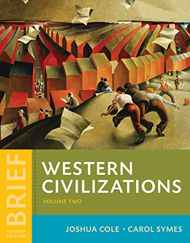 Compare Textbook Prices for Western Civilizations: Their History & Their Culture Brief Fourth Edition Vol. Volume 2 Brief Fourth Edition ISBN 9780393614893 by Cole, Joshua,Symes, Carol