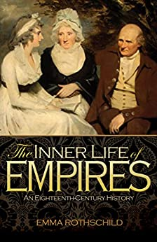 The Inner Life of Empires: An Eighteenth-Century History by [Emma Rothschild]