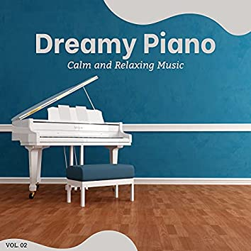 Dreamy Piano - Calm And Relaxing Music, Vol. 2