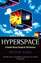 Hyperspace: A Scientific Odyssey through Parallel Universes, Time Warps, and the Tenth Dimension by Michio Kaku (1995-10-05)