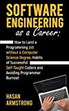 Software Engineering as a Career: How to Land a Programming Job without a Computer Science Degree, Habits of Successful Self-Taught Coders and Avoiding Programmer Burnout