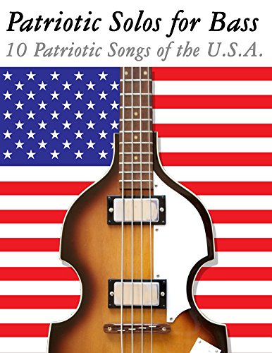 Patriotic Solos for Bass: 10 Patriotic Songs of the U.S.A. (In Standard Notation and Tablature)