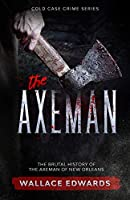 The Axeman: The Brutal History of the Axeman of New Orleans (Cold Case Crime)