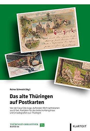 Das alte Thüringen auf Postkarten: Von der Coca-Cola-Lüge, duftenden Weihnachtskarten aus Erfurt, Raritäten für das britische Königshaus und Urlaubsgrüßen aus Thüringen (Thüringen Bibliothek)
