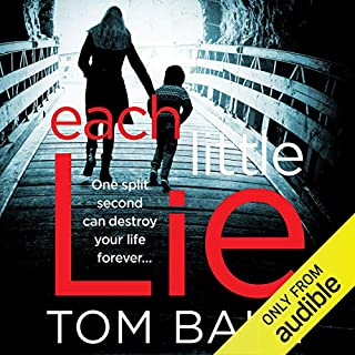Each Little Lie                   By:                                                                                                                                 Tom Bale                               Narrated by:                                                                                                                                 Kate Rawson                      Length: 11 hrs and 44 mins     6 ratings     Overall 4.0