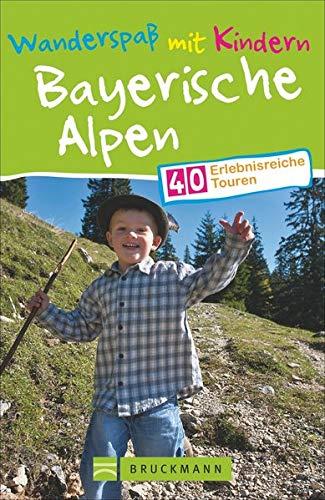 Wanderspaß mit Kindern Bayerische Alpen: 40 erlebnisreiche Touren