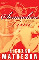 Somewhere in Time: The Unforgettable Story of a Love That Transcends the Boundaries of Time