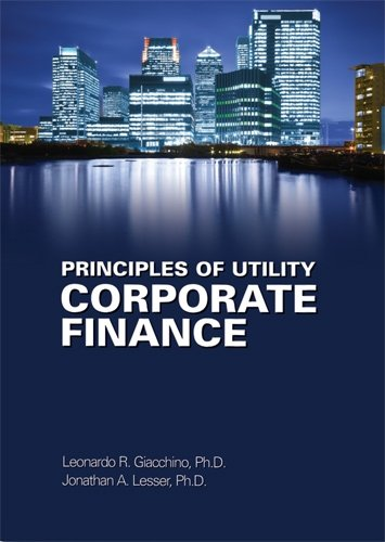 Compare Textbook Prices for Principles of Utility Corporate Finance First Edition ISBN 9780910325240 by Leonardo R. Giacchino,PH.D. & Jonathan A. Lesser,PH.D.,Public Utilities Reports Inc.,Public Utilities Reports Inc.