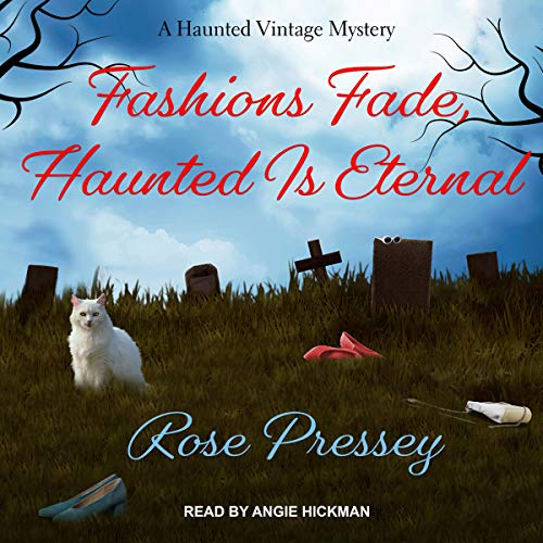 Fashions Fade, Haunted Is Eternal     Haunted Vintage Mystery, Book 7              By:                                                                                                                                 Rose Pressey                               Narrated by:                                                                                                                                 Angie Hickman                      Length: 7 hrs and 3 mins     5 ratings     Overall 4.0