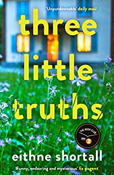 Three Little Truths: 'Liane Moriarty meets Maeve Binchy meets Marian Keyes.' Jo Spain, author of The Confession by [Eithne Shortall]