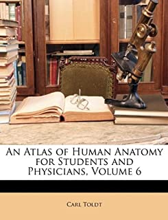 An Atlas of Human Anatomy for Students and Physicians, Volume 6