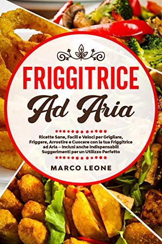 Friggitrice ad Aria: Ricette Sane, Facili e Veloci per...