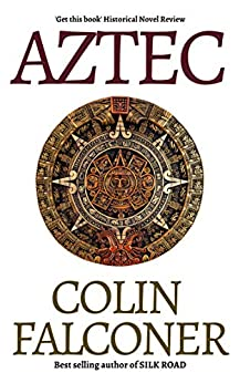 AZTEC: the story of Cortes and La Malinche (EPIC ADVENTURE FICTION) by [Colin Falconer]
