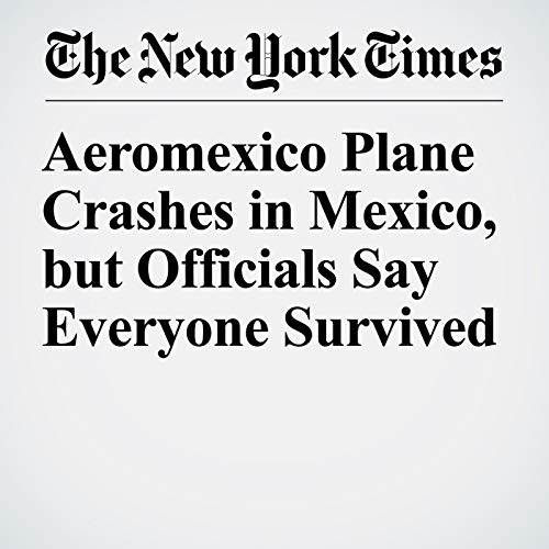 Aeromexico Plane Crashes in Mexico, but Officials Say Everyone Survived copertina