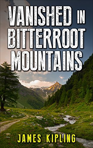 Mystery: Vanished in Bitterroot Mountains: Mystery and Suspense by [James Kipling]