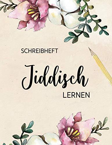 Jiddisch Lernen | Jiddisches Schreibheft: Schreibheft Jiddisch 112 Seiten Schreiblinien DIN A4 (8,5x11) | Jiddisches Notizheft zum Lernen der ... und Fortgeschrittene | Yiddisch, Blumen