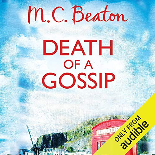 Death of a Gossip     Hamish Macbeth, Book 1              By:                                                                                                                                 M. C. Beaton                               Narrated by:                                                                                                                                 David Monteath                      Length: 4 hrs and 57 mins     14 ratings     Overall 4.3