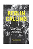 Berlin Calling: A Story of Anarchy, Music, The Wall, and the Birth of the New Berlin - Paul Hockenos