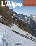 L'Alpe 88 - Refuges. De l'abri de fortune au tourisme d'altitude