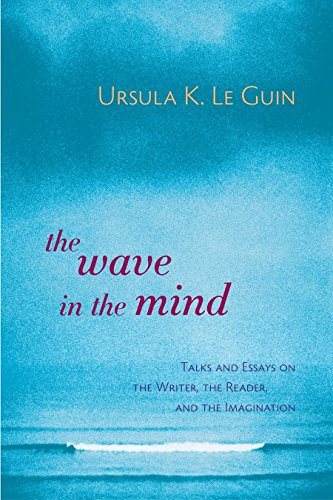 The Wave in the Mind: Talks and Essays on the Writer, the Reader, and the Imagination