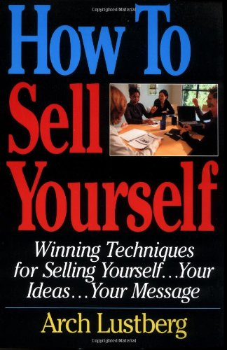 How to Sell Yourself: Winning Techniques for Selling Yourself, Your...