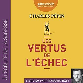 Les vertus de l'échec                   De :                                                                                                                                 Charles Pépin                               Lu par :                                                                                                                                 François Hatt                      Durée : 4 h et 34 min     51 notations     Global 4,7