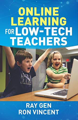 Online Learning for Low-Tech Teachers: A must have for online teaching (English Edition)