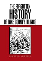 The Forgotten History of Lake County, Illinois