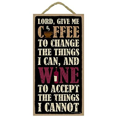 (SJT94136) Lord, Give Me Coffee to change the things I can, and Wine to accept the things I cannot 5  x 10  wood sign plaque