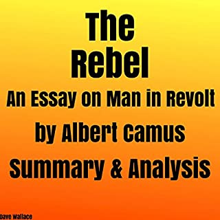 The Rebel: An Essay on Man in Revolt by Albert Camus: Summary & Analysis                   By:                                                                                                                                 Dave Wallace                               Narrated by:                                                                                                                                 Kevin Theis                      Length: 25 mins     Not rated yet     Overall 0.0