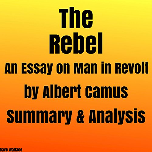 The Rebel: An Essay on Man in Revolt by Albert Camus: Summary & Analysis audiobook cover art