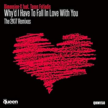 Why'd I Have to Fall in Love With You (The 2K17 Remixes)
