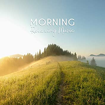 Morning Relaxing Music – Chill Out and Positively Start Your Day with Joyful Sounds of Nature and Relaxing New Age Music