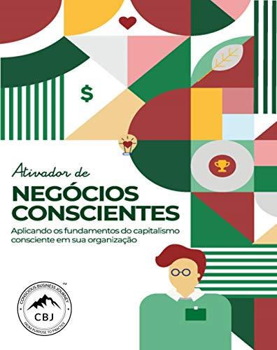 Ativador de Negócios Conscientes : Aplicando os fundamentos do capitalismo consciente em sua organização
