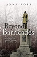 Beyond the Barricades: Government and State-Building in Post-Revolutionary Prussia, 1848-1858