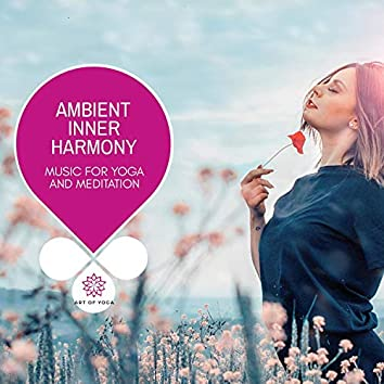 Ambient Inner Harmony - Music For Yoga And Meditation