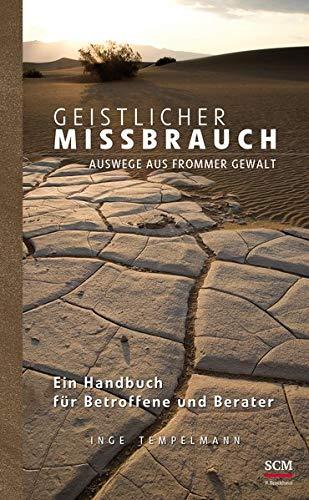 Geistlicher Missbrauch: Auswege aus frommer Gewalt - Ein Handbuch für Betroffene und Berater