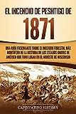 El Incendio de Peshtigo de 1871: Una guía fascinante sobre el incendio forestal más mortífero de la historia de los Estados Unidos de América que tuvo lugar en el noreste de Wisconsin