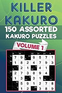 Killer Kakuro: 150 Assorted Kakuro Puzzles for All Ages