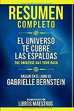 Resumen Completo: El Universo Te Cubre Las Espaldas (The Universe Has Your Back) - Basado En El Libro De Gabrielle Bernstein