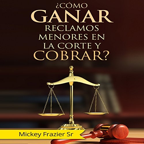 Como Ganar Reclamos Menores en la Corte y Cobrar? [How to Win in Small Claims Court and Collect] audiobook cover art