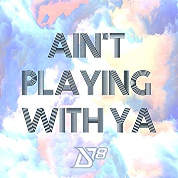 Ain't Playing with Ya