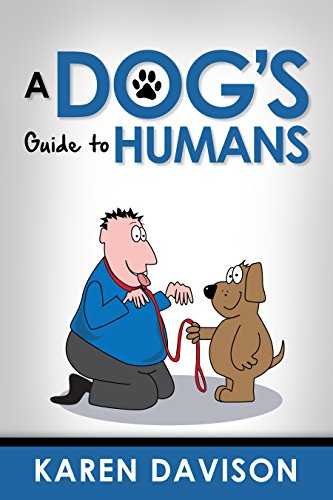 A Dog's Guide to Humans (Fun Reads for Dog Lovers Book 1) by [Karen Davison, Karen Downs, Louis Darvid]