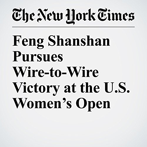 Feng Shanshan Pursues Wire-to-Wire Victory at the U.S. Women's Open copertina