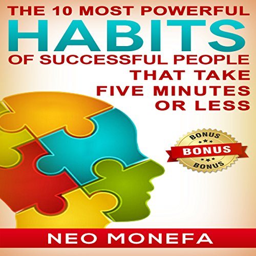 The 10 Most Powerful Habits of Successful People That Take Five Minutes or Less audiobook cover art