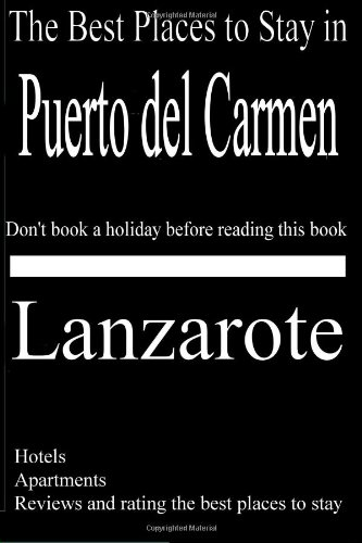 The Best Places to Stay in Puerto Del Carmen, Lanzarote - Hotels, Apartments, Holiday Homes [Idioma Inglés]