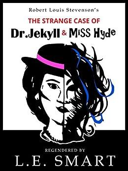The Strange Case of Dr Jekyll & Miss Hyde - Regendered by [L.E. Smart]