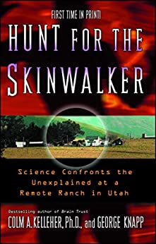 Hunt for the Skinwalker: Science Confronts the Unexplained at a Remote Ranch in Utah by [Colm A. Kelleher, George Knapp]