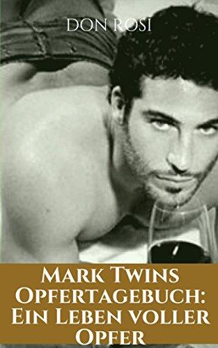 Mark Twins Opfertagebuch: Ein Leben voller Opfer (1)
