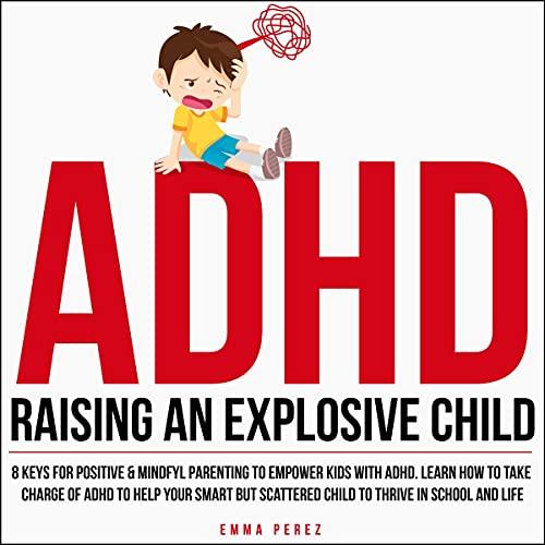 ADHD: Raising an Explosive Child cover art